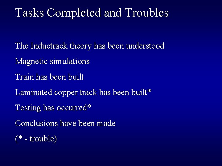 Tasks Completed and Troubles The Inductrack theory has been understood Magnetic simulations Train has