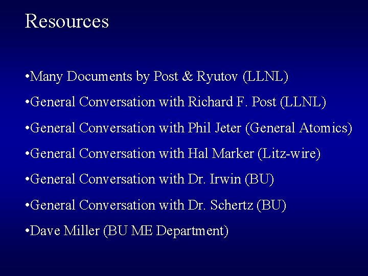 Resources • Many Documents by Post & Ryutov (LLNL) • General Conversation with Richard