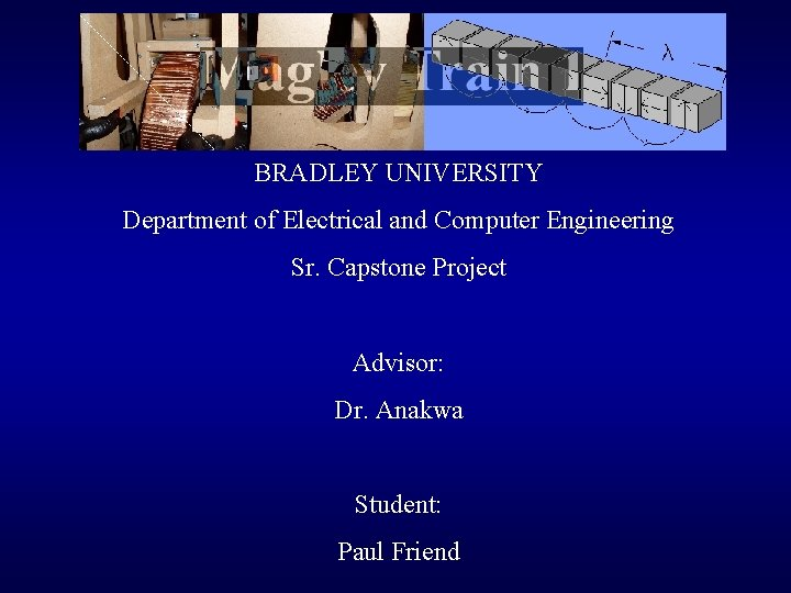 BRADLEY UNIVERSITY Department of Electrical and Computer Engineering Sr. Capstone Project Advisor: Dr. Anakwa
