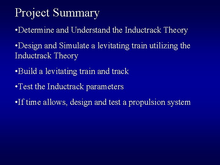 Project Summary • Determine and Understand the Inductrack Theory • Design and Simulate a