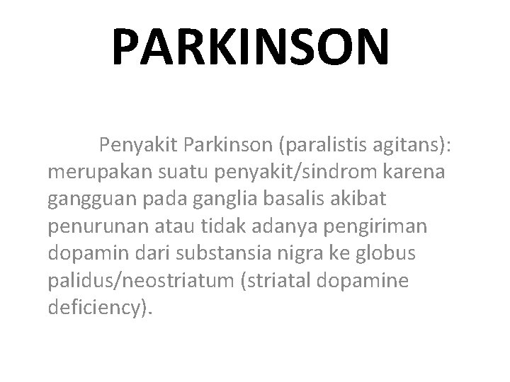 PARKINSON Penyakit Parkinson (paralistis agitans): merupakan suatu penyakit/sindrom karena gangguan pada ganglia basalis akibat