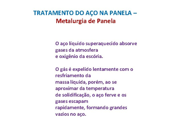 TRATAMENTO DO AÇO NA PANELA – Metalurgia de Panela O aço líquido superaquecido absorve