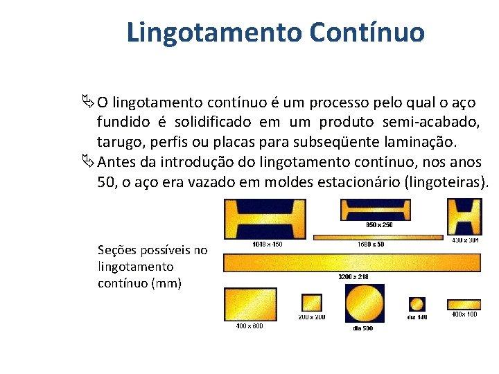 Lingotamento Contínuo O lingotamento contínuo é um processo pelo qual o aço fundido é
