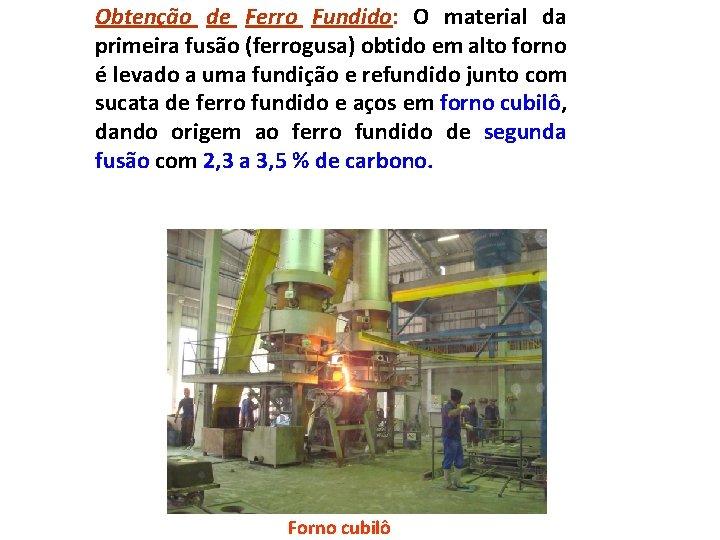 Obtenção de Ferro Fundido: O material da primeira fusão (ferrogusa) obtido em alto forno