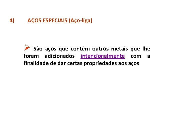 4) AÇOS ESPECIAIS (Aço-liga) Ø São aços que contém outros metais que lhe foram