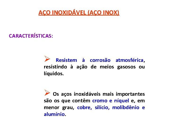 AÇO INOXIDÁVEL (AÇO INOX) CARACTERÍSTICAS: Ø Resistem à corrosão atmosférica, resistindo à ação de