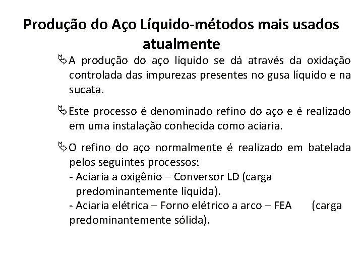 Produção do Aço Líquido-métodos mais usados atualmente A produção do aço líquido se dá