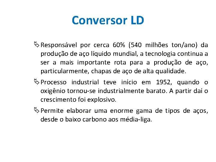 Conversor LD Responsável por cerca 60% (540 milhões ton/ano) da produção de aço líquido
