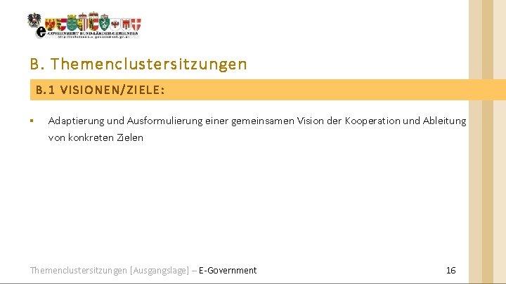 B. Themenclustersitzungen B. 1 VISIONEN/ZIELE: § Adaptierung und Ausformulierung einer gemeinsamen Vision der Kooperation