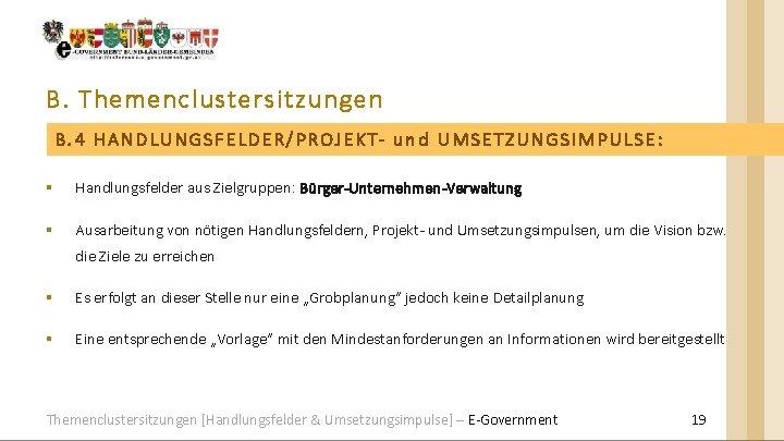 B. Themenclustersitzungen B. 4 HANDLUNGSFELDER/PROJEKT- und UMSETZUNGSIMPULSE: § Handlungsfelder aus Zielgruppen: Bürger-Unternehmen-Verwaltung § Ausarbeitung