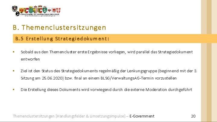 B. Themenclustersitzungen B. 5 Erstellung Strategiedokument: § Sobald aus den Themencluster erste Ergebnisse vorliegen,
