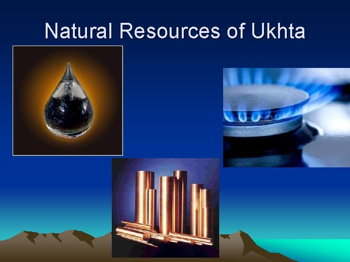 Natural Resources of Ukhta