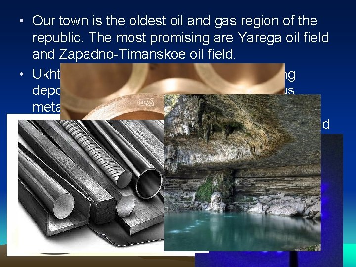 • Our town is the oldest oil and gas region of the republic.