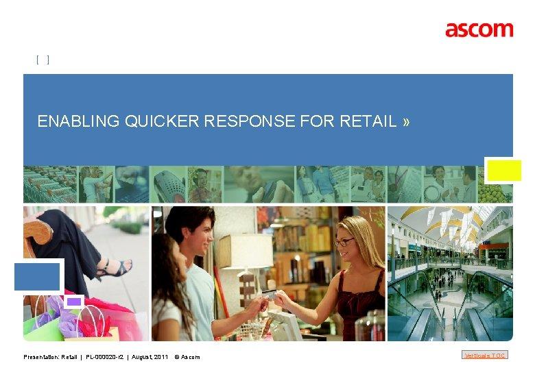 [ ] ENABLING QUICKER RESPONSE FOR RETAIL » Presentation: Retail | PL-000020 -r 2