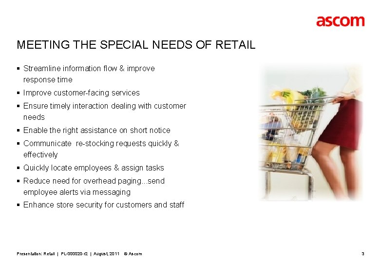 MEETING THE SPECIAL NEEDS OF RETAIL § Streamline information flow & improve response time