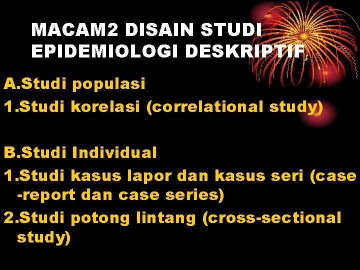 MACAM 2 DISAIN STUDI EPIDEMIOLOGI DESKRIPTIF A. Studi populasi 1. Studi korelasi (correlational study)