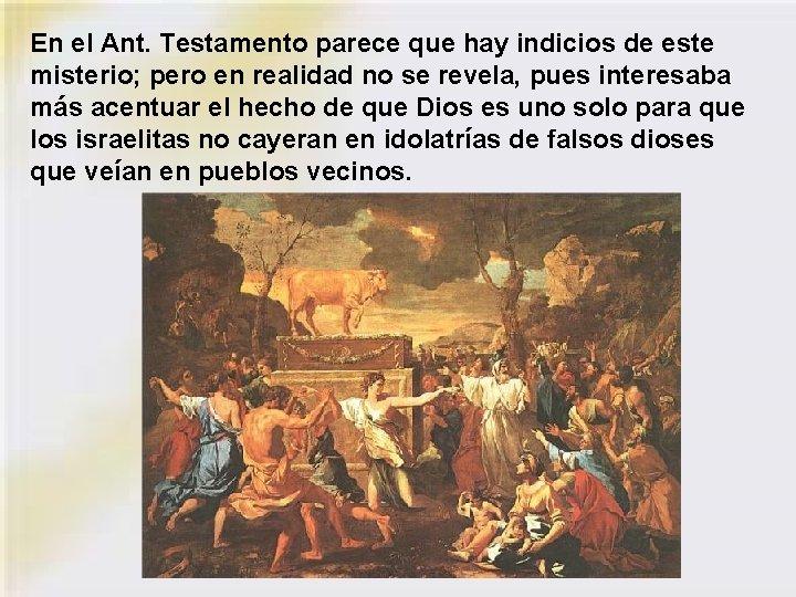 En el Ant. Testamento parece que hay indicios de este misterio; pero en realidad