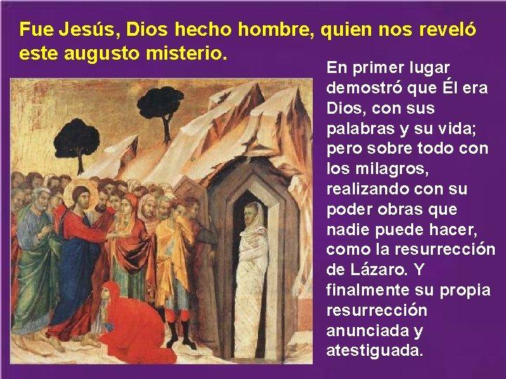 Fue Jesús, Dios hecho hombre, quien nos reveló este augusto misterio. En primer lugar