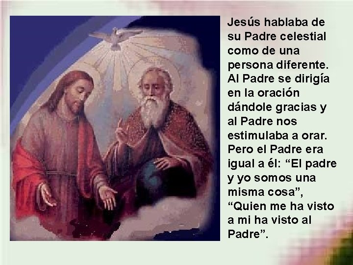 Jesús hablaba de su Padre celestial como de una persona diferente. Al Padre se