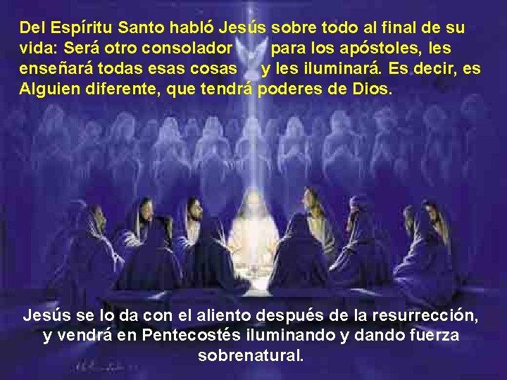 Del Espíritu Santo habló Jesús sobre todo al final de su vida: Será otro