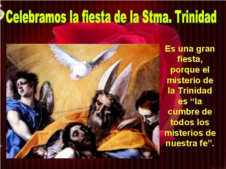 """Es una gran fiesta, porque el misterio de la Trinidad es """"la cumbre de"""