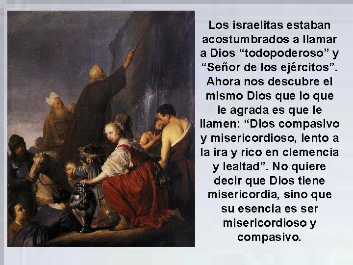 """Los israelitas estaban acostumbrados a llamar a Dios """"todopoderoso"""" y """"Señor de los ejércitos""""."""