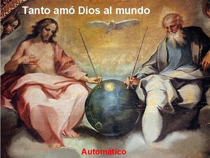 Tanto amó Dios al mundo Automático