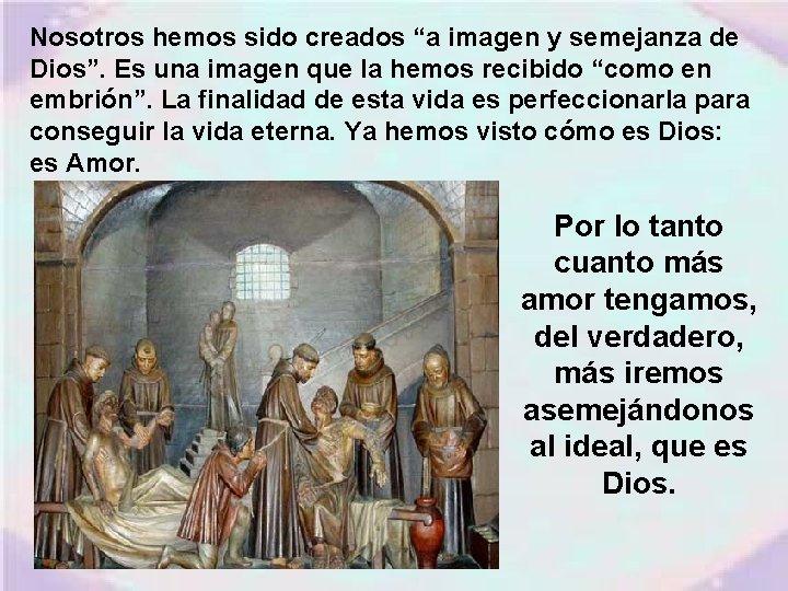 """Nosotros hemos sido creados """"a imagen y semejanza de Dios"""". Es una imagen que"""