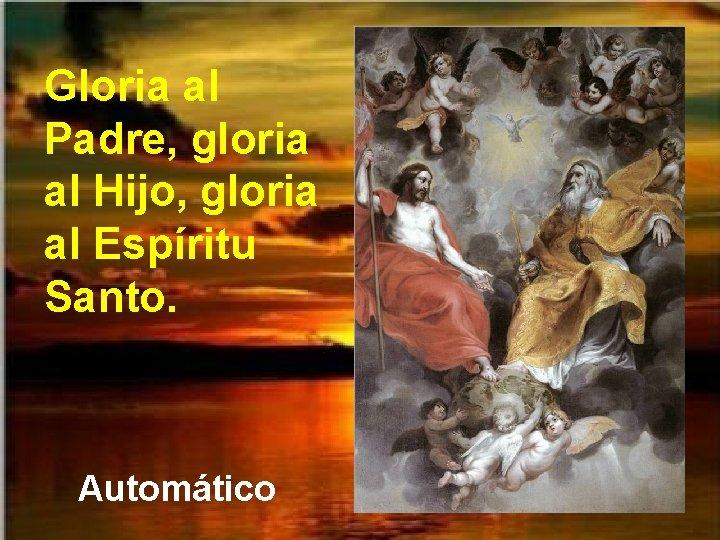Gloria al Padre, gloria al Hijo, gloria al Espíritu Santo. Automático