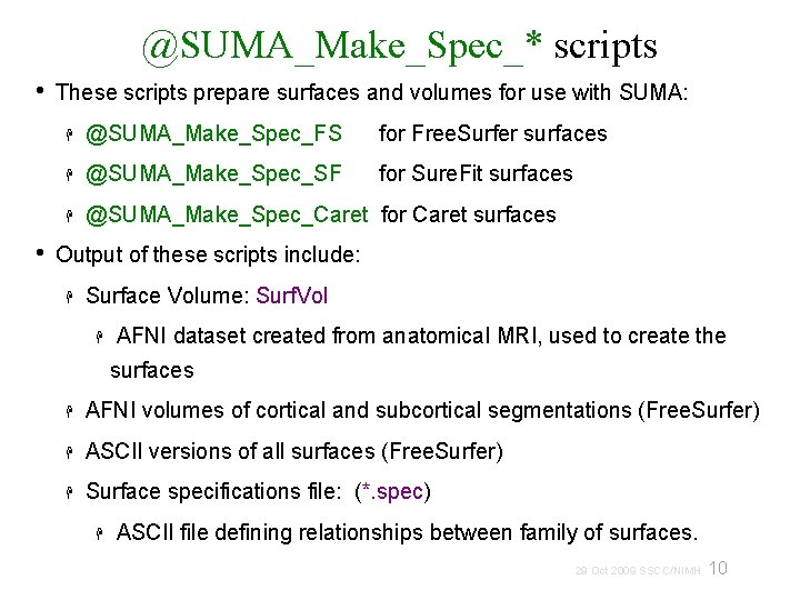 @SUMA_Make_Spec_* scripts • • These scripts prepare surfaces and volumes for use with SUMA: