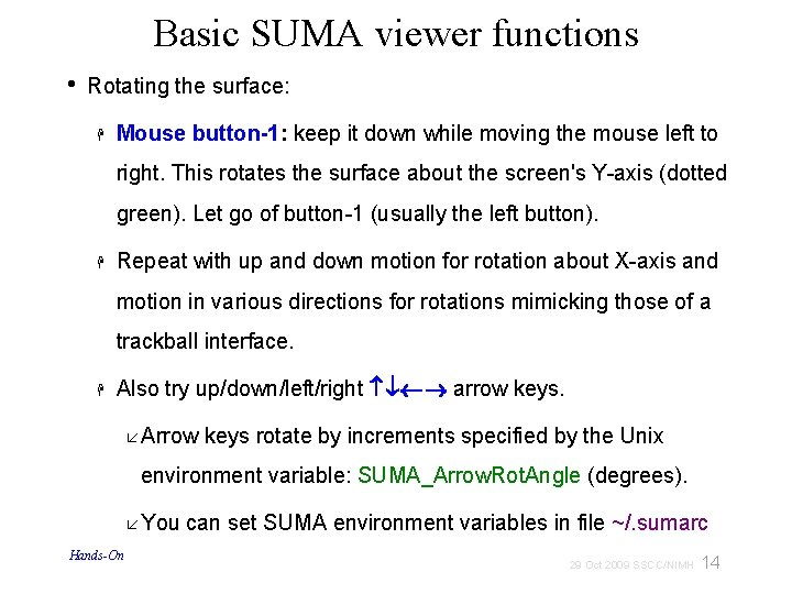 Basic SUMA viewer functions • Rotating the surface: Mouse button-1: keep it down while