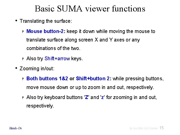 Basic SUMA viewer functions • Translating the surface: Mouse button-2: keep it down while