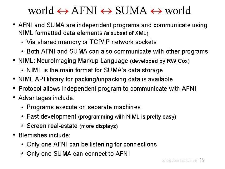 world AFNI SUMA world • • • AFNI and SUMA are independent programs and