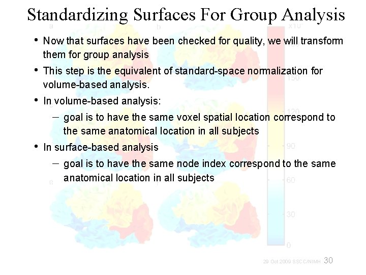 Standardizing Surfaces For Group Analysis • Now that surfaces have been checked for quality,
