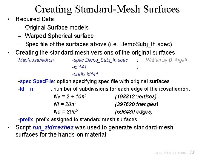 Creating Standard-Mesh Surfaces • Required Data: – Original Surface models – Warped Spherical surface