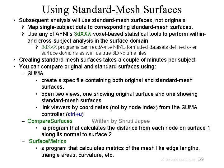 Using Standard-Mesh Surfaces • Subsequent analysis will use standard-mesh surfaces, not originals Map single-subject