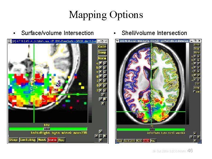 Mapping Options • Surface/volume Intersection • Shell/volume Intersection 46 29 Oct 2009 SSCC/NIMH