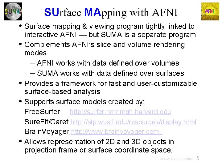 SUrface MApping with AFNI • Surface mapping & viewing program tightly linked to interactive