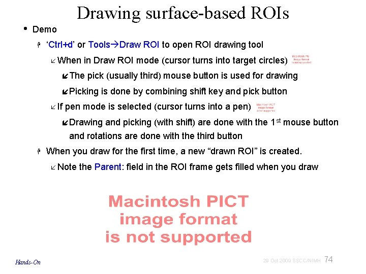 • Drawing surface-based ROIs Demo 'Ctrl+d' or Tools Draw ROI to open ROI
