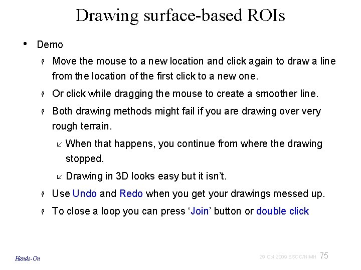 Drawing surface-based ROIs • Demo Hands-On Move the mouse to a new location and