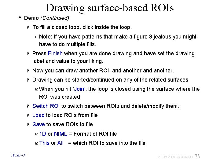 • Drawing surface-based ROIs Demo (Continued) To fill a closed loop, click inside