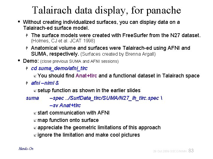 Talairach data display, for panache • Without creating individualized surfaces, you can display data