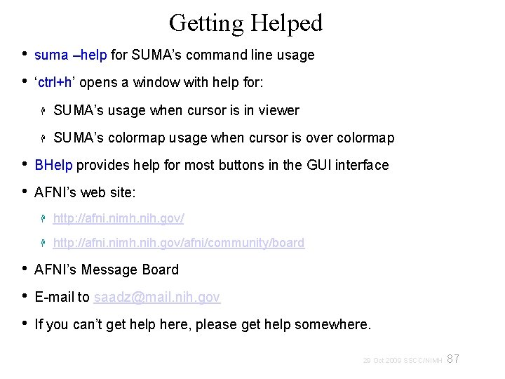 Getting Helped • • suma –help for SUMA's command line usage 'ctrl+h' opens a