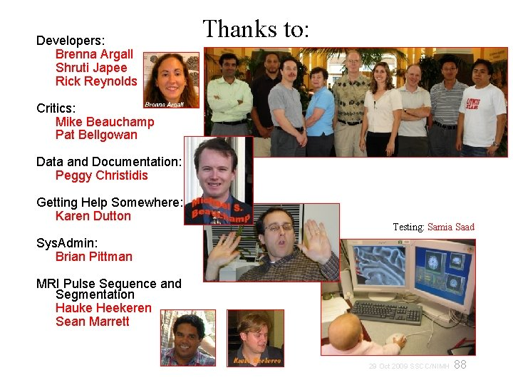 Developers: Brenna Argall Shruti Japee Rick Reynolds Thanks to: Critics: Mike Beauchamp Pat Bellgowan
