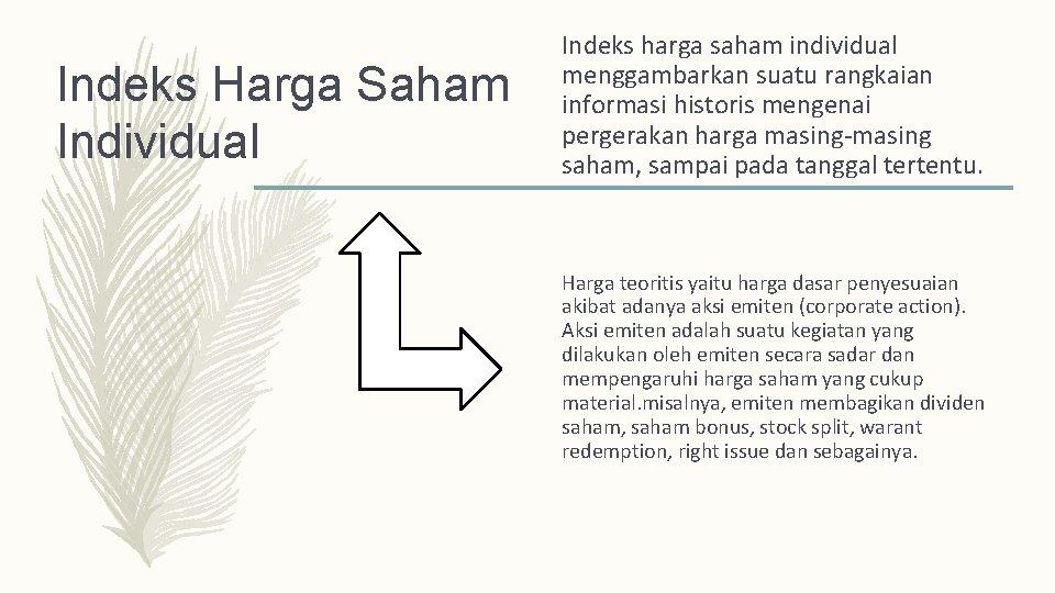 Indeks Harga Saham Individual Indeks harga saham individual menggambarkan suatu rangkaian informasi historis mengenai