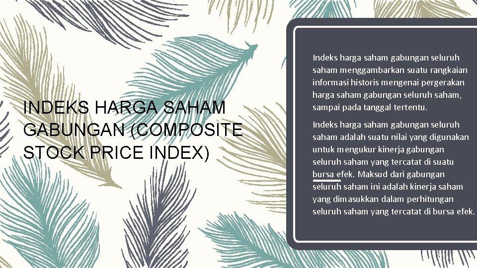 INDEKS HARGA SAHAM GABUNGAN (COMPOSITE STOCK PRICE INDEX) Indeks harga saham gabungan seluruh saham