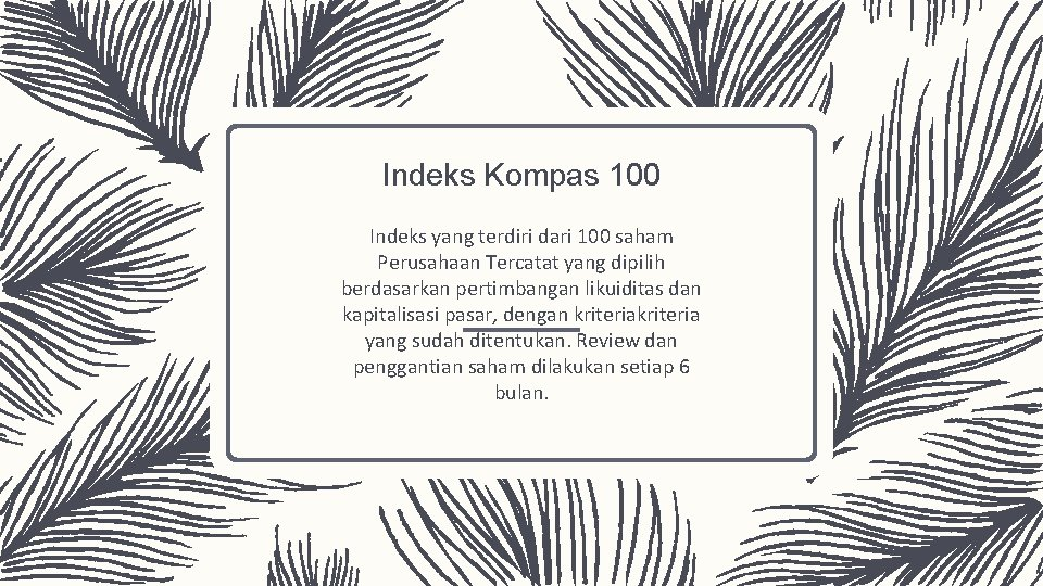 Indeks Kompas 100 Indeks yang terdiri dari 100 saham Perusahaan Tercatat yang dipilih berdasarkan