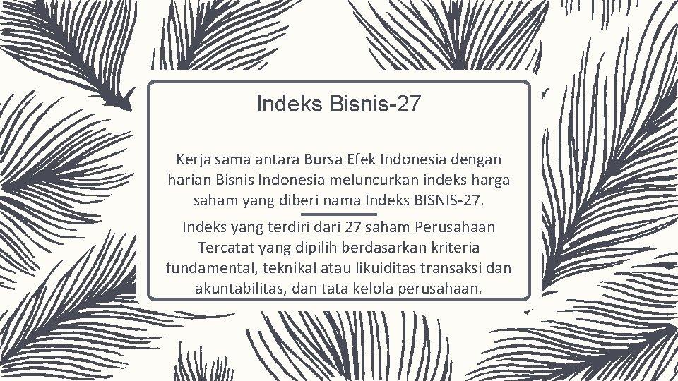 Indeks Bisnis-27 Kerja sama antara Bursa Efek Indonesia dengan harian Bisnis Indonesia meluncurkan indeks