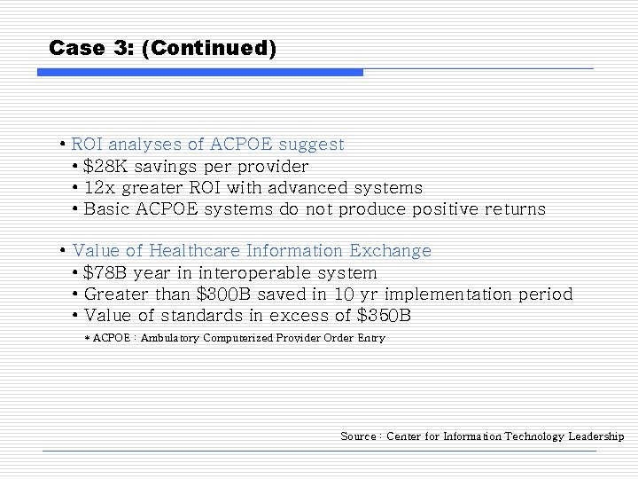 Case 3: (Continued) • ROI analyses of ACPOE suggest • $28 K savings per