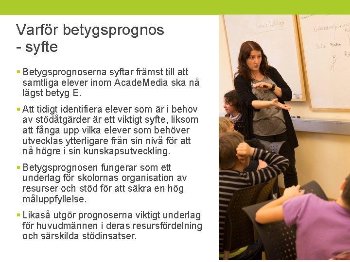 Varför betygsprognos - syfte § Betygsprognoserna syftar främst till att samtliga elever inom Acade.